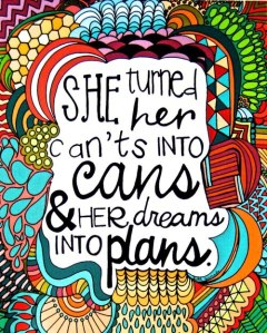 Strong women turn can'ts into cans and dreams into plans.